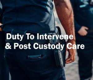 Duty to Intervene and Post Custody Care